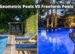Geometric Pools VS Freeform Pools